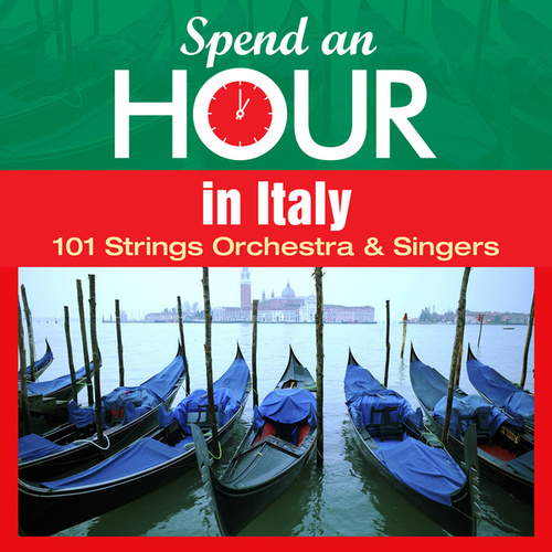 Spend an Hour... in Italy de 101 Strings Orchestra