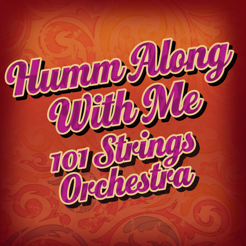 Humm Along with Me by 101 Strings Orchestra