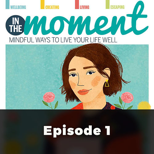 In The Moment - Mindful Ways to Live Your Life Well: There's More Than One Way To Become More Mindful by Annika Rose