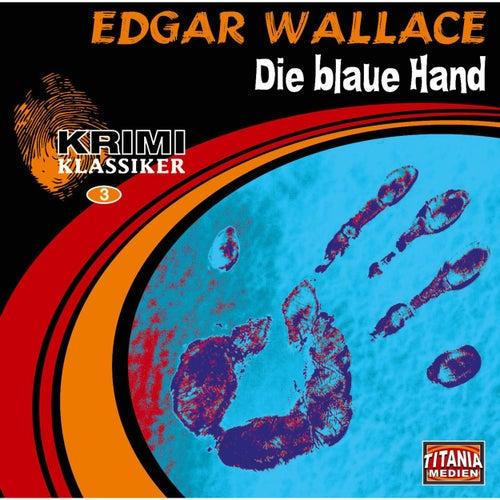 Die blaue Hand (Krimi Klassiker 3) von Edgar Wallace