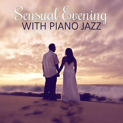 Sensual Evening with Piano Jazz – Hot Lounge Music, Sensual Steps, Emotional Jazz Music by Various Artists