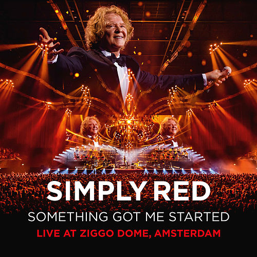 Something Got Me Started (Live at Ziggo Dome, Amsterdam) by Simply Red