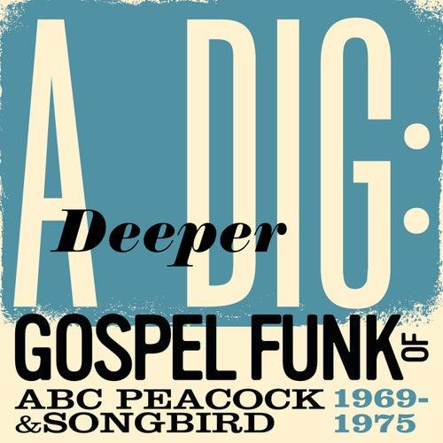 A Deeper Dig: Gospel Funk Of ABC Peacock & Songbird 1969-1975 de Various Artists