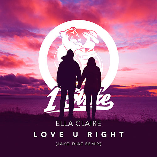 Love U Right (Jako Diaz Remix) by Ella Claire