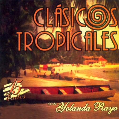 Clásicos Tropicales Con Yolanda Rayo: 15 Éxitos de Yolanda Rayo