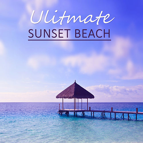 Ulitmate Sunset Beach – Ambient Chill Out, Ibiza Deep House, Deep Sun, Afterhour Love von Various Artists