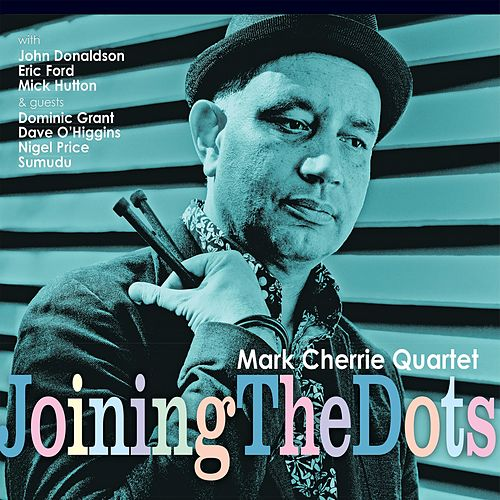 Joining the Dots by Mark Cherrie Quartet