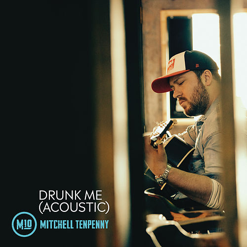 Drunk Me (Acoustic) by Mitchell Tenpenny
