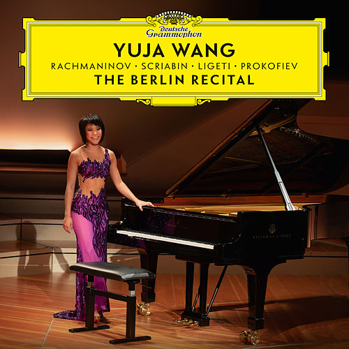 The Berlin Recital (Live at Philharmonie, Berlin / 2018) by Yuja Wang