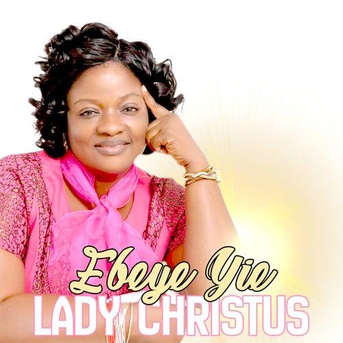 Ebeye Yie by Lady Christus