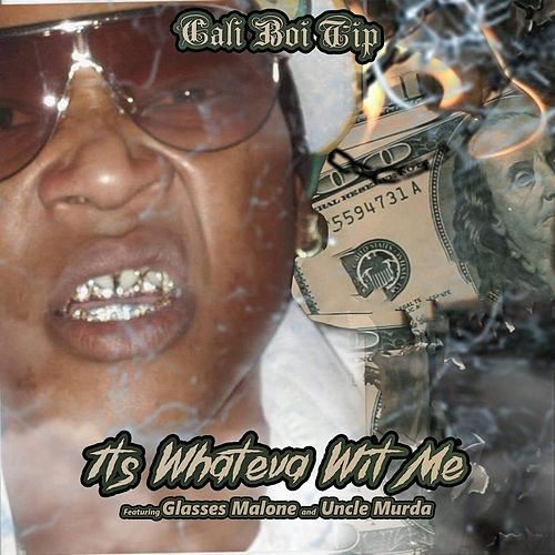 Its Whateva Wit Me (feat. Glasses Malone & Uncle Murda) by Cali Boi Tip
