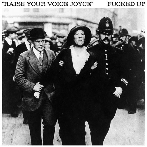 Raise Your Voice Joyce / Taken by f*cked Up
