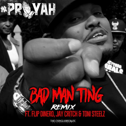 Bad Man Ting (Remix) [feat. Flip Dinero, Jay Critch & Toni Steelz] by Prayah