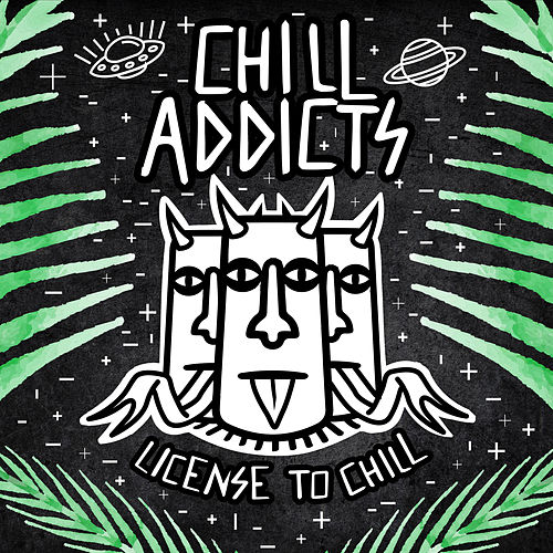 License To Chill by Chill Addicts