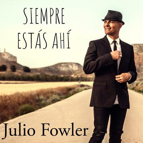 Siempre Estás Ahí de Julio Fowler