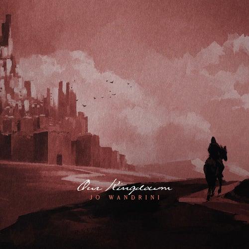 Our Kingdom de Jo Wandrini