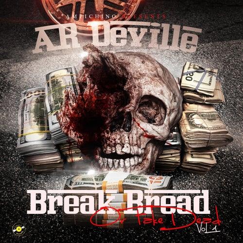 Ampichino Presents: Ar Deville - Break Bread or Fake Dead Vol. 1 by Ar Deville