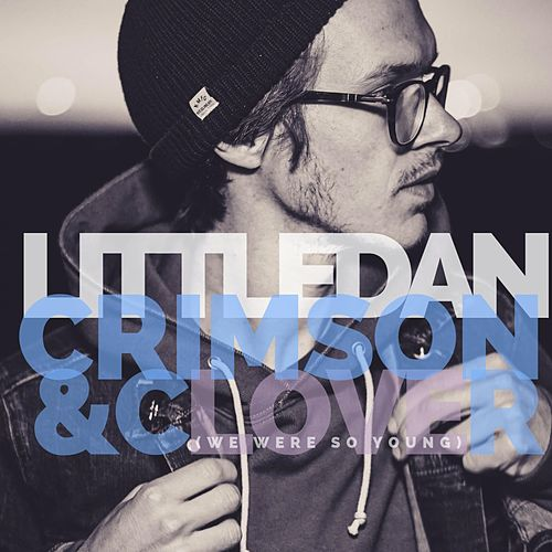 Crimson & Clover (We Were So Young) by Little Dan