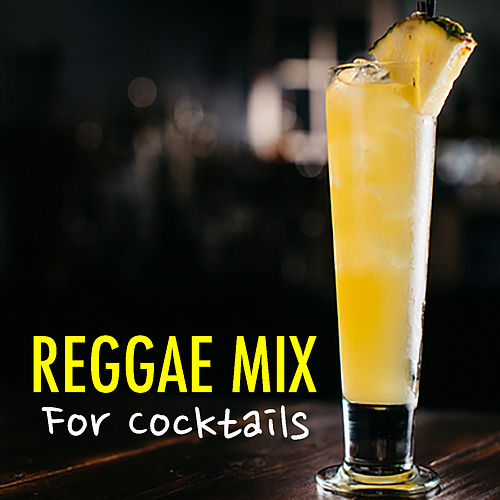 Reggae Mix For Cocktails by Various Artists