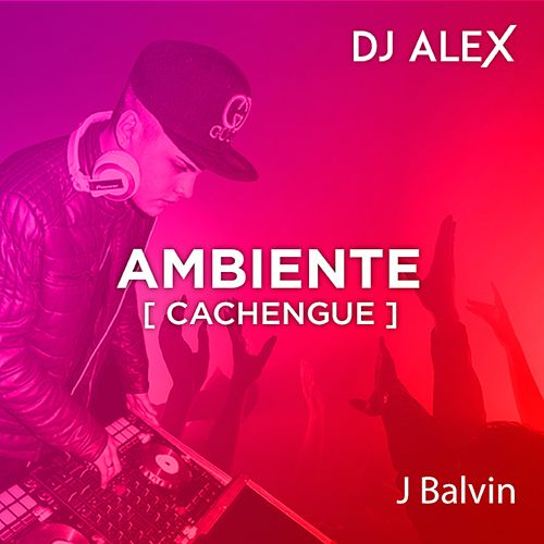 DJ ALEX - Ambiente [Cachengue] de DJ Alex