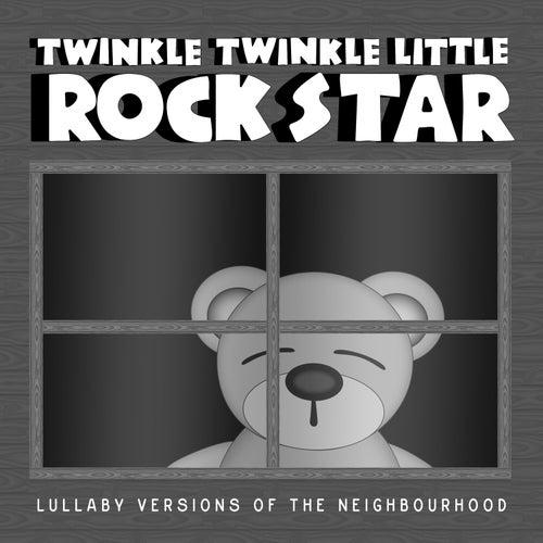 Lullaby Versions of the Neighbourhood de Twinkle Twinkle Little Rock Star