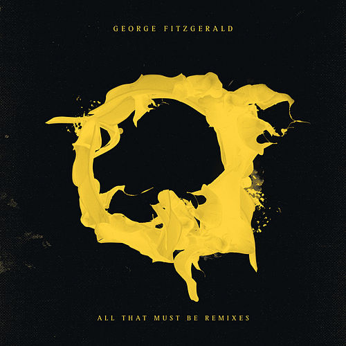 All That Must Be (Remixes) by George FitzGerald