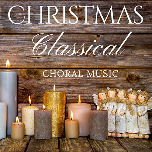 Christmas Classical Choral Music de Various Artists
