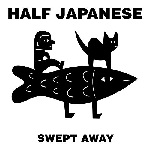 Swept Away by Half Japanese