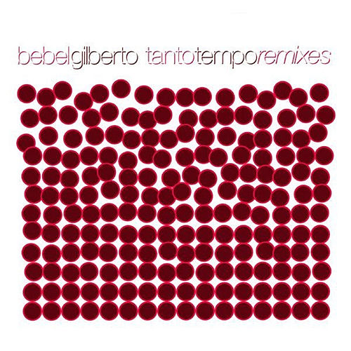 Tanto Tempo Remixes von Bebel Gilberto
