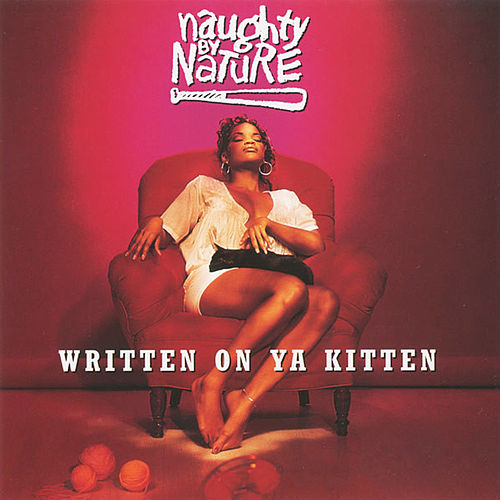 Written on Ya Kitten/Klickow-Klickow de Naughty By Nature