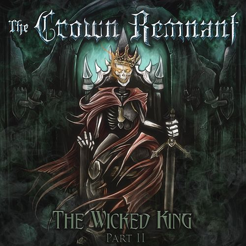 The Wicked King:, Pt. 2 by The Crown Remnant