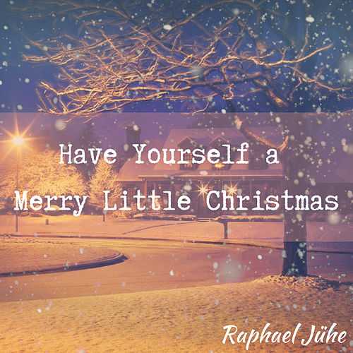 Have Yourself a Merry Little Christmas (Piano Version) von Raphael Jühe