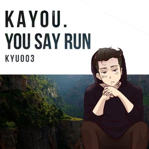 You Say Run by Kayou.