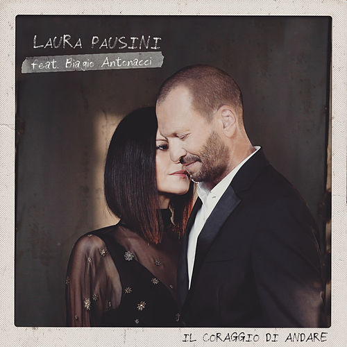 Il coraggio di andare (feat. Biagio Antonacci) di Laura Pausini