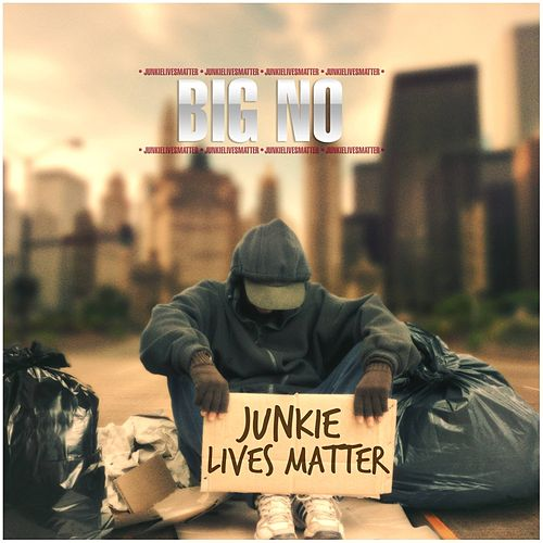 Junkie Lives Matter by Big No