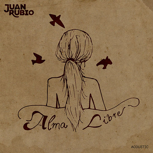 Alma Libre (Acoustic Version) von Juan Rubio
