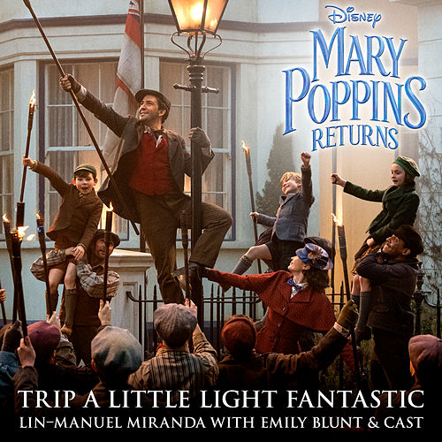 Trip a Little Light Fantastic (From 'Mary Poppins Returns'/Edit) by Lin-Manuel Miranda, Emily Blunt, Tarik Frimpong, Pixie Davies, Joel Dawson, Nathanael Saleh, Leeries