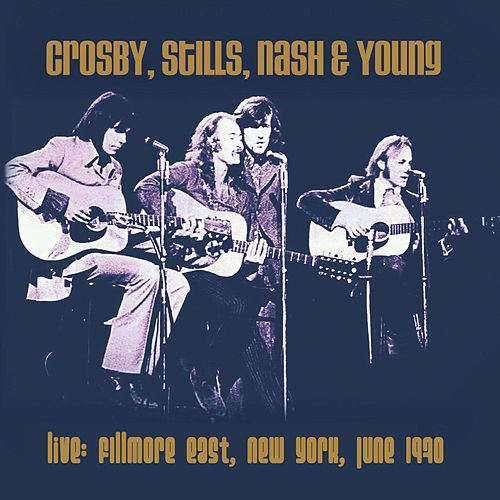 Live: Fillmore East, New York June 1970 by Crosby, Stills, Nash and Young