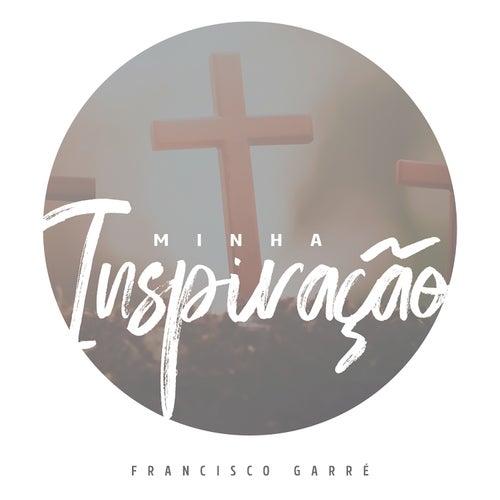 Minha Inspiração by Francisco Garré