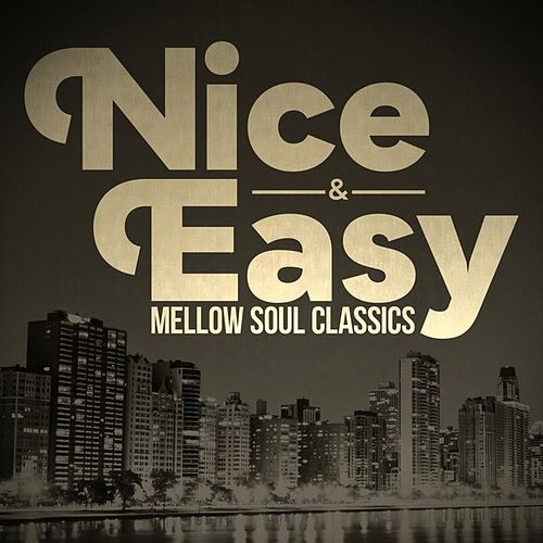 Nice & Easy - Mellow Soul Classics by Various Artists