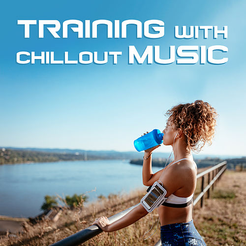 Training with Chillout Music von Ibiza Chill Out