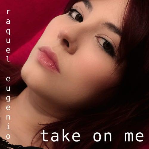 Take on Me von Raquel Eugenio