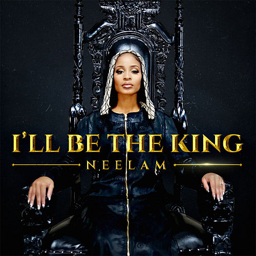 I'll Be The King by Neelam