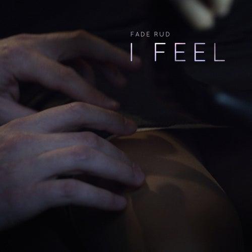 I Feel by Fade Rud