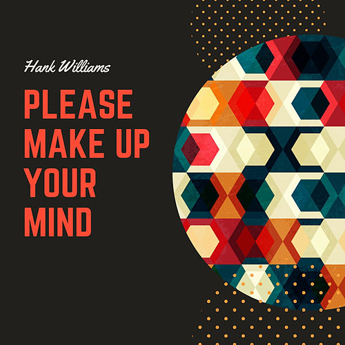 Please Make Up Your Mind by Hank Williams