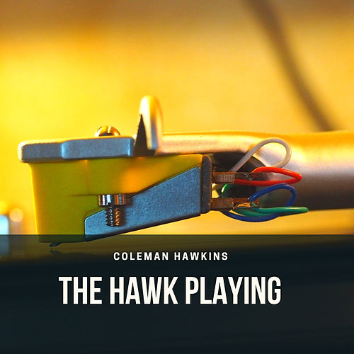 The Hawk Playing by Coleman Hawkins