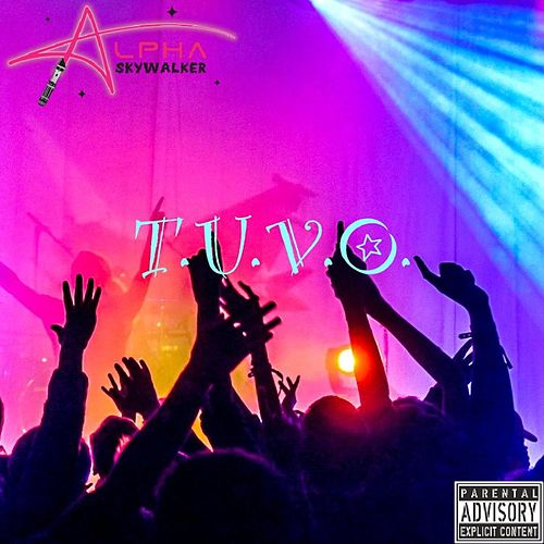 T.U.V.O. by Alpha Skywalker