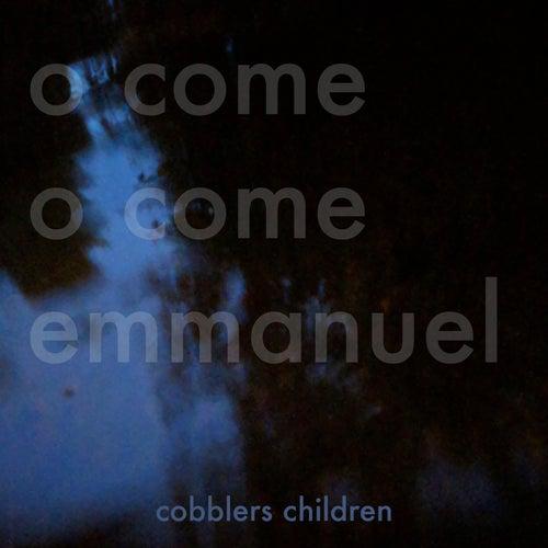 O Come O Come Emmanuel by Cobblers Children
