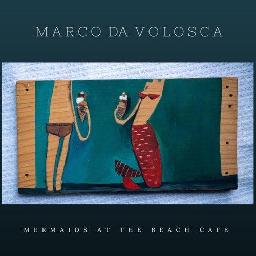 Mermaids at the Beach Cafe by Marco da Volosca