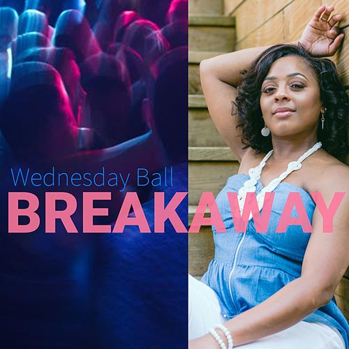 Breakaway by Wednesday Ball